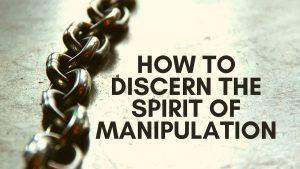discern the manipulative spirit